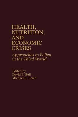 Health, Nutrition, and Economic Crises: Approaches to Policy in the Third World (Hardback)