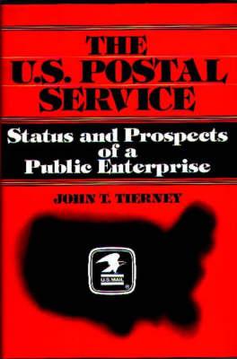 The U.S. Postal Service: Status and Prospects of a Public Enterprise (Hardback)