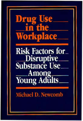 Drug Use in the Workplace: Risk Factors for Disruptive Substance Use Among Young Adults (Hardback)