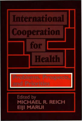 International Cooperation for Health: Problems, Prospects, and Priorities (Hardback)