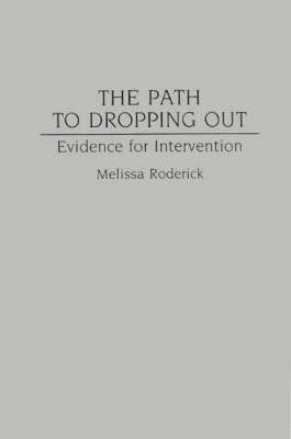 The Path to Dropping Out: Evidence for Intervention (Hardback)