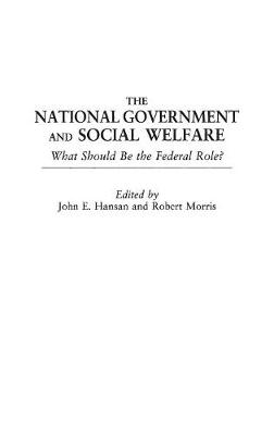 The National Government and Social Welfare: What Should Be the Federal Role? (Hardback)