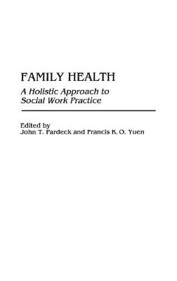 Family Health: A Holistic Approach to Social Work Practice (Hardback)