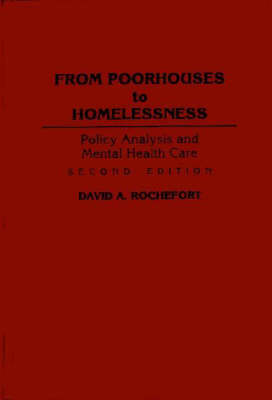 From Poorhouses to Homelessness: Policy Analysis and Mental Health Care, 2nd Edition (Hardback)
