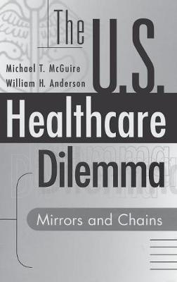 The US Healthcare Dilemma: Mirrors and Chains (Hardback)