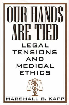 Our Hands Are Tied: Legal Tensions and Medical Ethics (Hardback)