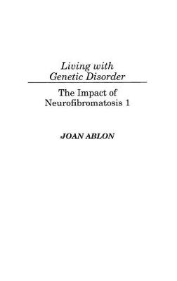 Living with Genetic Disorder: The Impact of Neurofibromatosis 1 (Hardback)