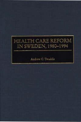 Health Care Reform in Sweden, 1980-1994 (Hardback)