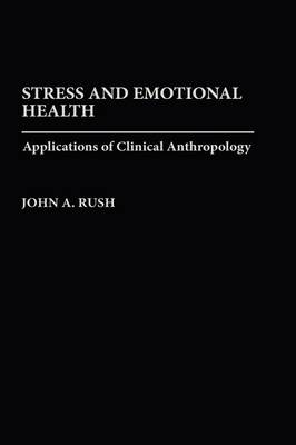 Stress and Emotional Health: Applications of Clinical Anthropology (Hardback)