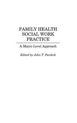 Family Health Social Work Practice: A Macro Level Approach (Hardback)
