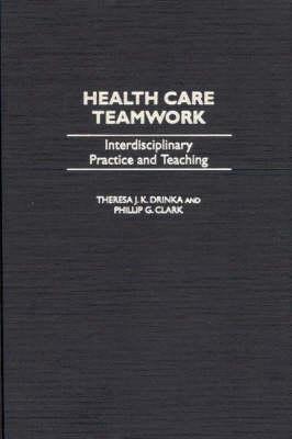 Health Care Teamwork: Interdisciplinary Practice and Teaching (Hardback)