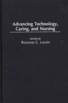 Advancing Technology, Caring, and Nursing (Hardback)