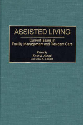 Assisted Living: Current Issues in Facility Management and Resident Care (Hardback)