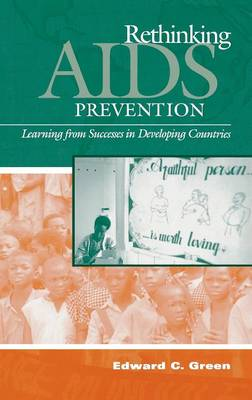 Rethinking AIDS Prevention: Learning from Successes in Developing Countries (Hardback)