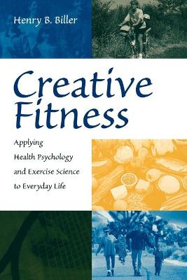 Creative Fitness: Applying Health Psychology and Exercise Science to Everyday Life (Paperback)