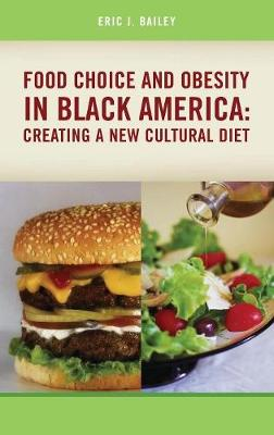 Food Choice and Obesity in Black America: Creating a New Cultural Diet (Hardback)