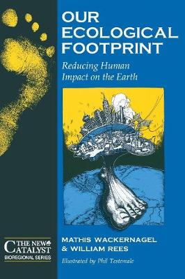 Our Ecological Footprint: Reducing Human Impact on the Earth - 'The New Catalyst' Bioregional Series (Paperback)