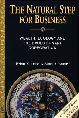 The Natural Step for Business: Wealth, Ecology and the Evolutionary Corporation - Conscientious Commerce (Paperback)