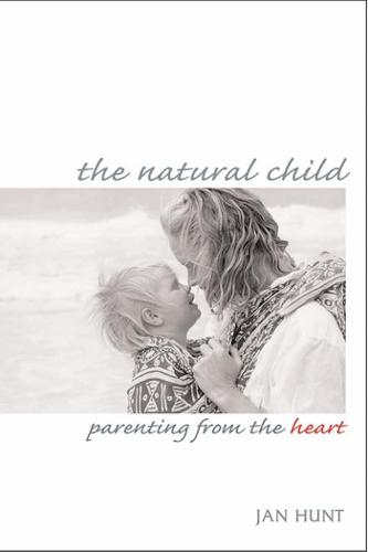 The Natural Child: Parenting from the Heart (Paperback)