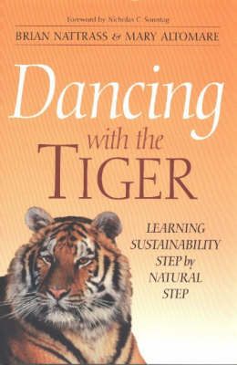 Dancing with the Tiger: Learning Sustainability Step by Natural Step (Hardback)