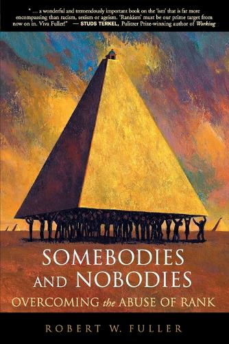 Somebodies and Nobodies: Overcoming the Abuse of Rank (Paperback)