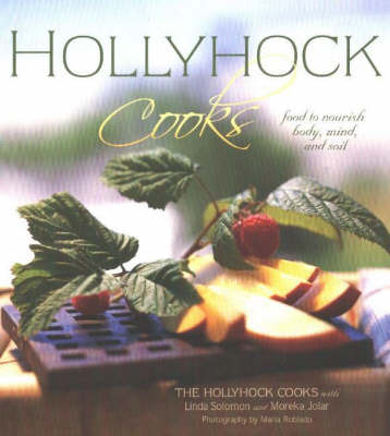 Hollyhock Cooks: Food to Nourish Body, Mind and Soil (Paperback)