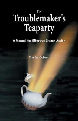 The Troublemaker's Teaparty: A Manual for Effective Citizen Action (Paperback)