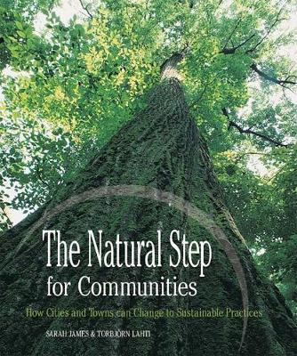 The Natural Step for Communities: How Cities and Towns can Change to Sustainable Practices (Paperback)