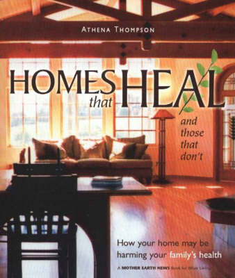 Homes That Heal (and those that don't): How Your Home Could be Harming Your Family's Health (Paperback)