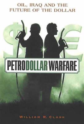 Petrodollar Warfare: Oil, Iraq and the Future of the Dollar (Paperback)