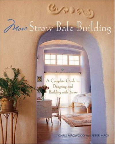 More Straw Bale Building: A Complete Guide to Designing and Building with Straw - Mother Earth News Wiser Living Series (Paperback)