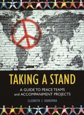 Taking a Stand: A Guide to Peace Teams and Accompaniment Projects (Paperback)