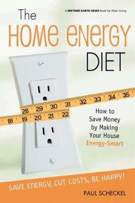 The Home Energy Diet: How to Save Money by Making Your House Energy-Smart (Paperback)