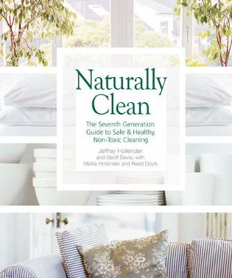 Naturally Clean: The Seventh Generation Guide to Safe & Healthy, Non-Toxic Cleaning (Paperback)