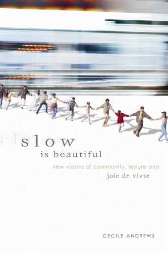 Slow is Beautiful: New Visions of Community, Leisure and Joie de Vivre (Paperback)