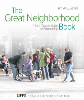 The Great Neighborhood Book: A Do-it-Yourself Guide to Placemaking (Paperback)