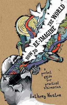 How to Re-imagine the World: A Pocket Guide for Practical Visionaries (Paperback)