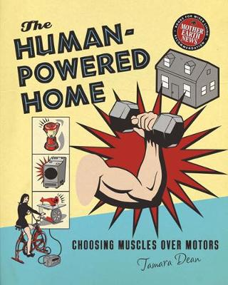 The Human-Powered Home: Choosing Muscles Over Motors (Paperback)