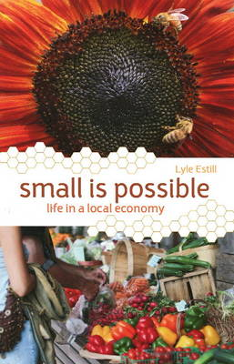 Small is Possible: Life in a Local Economy (Paperback)