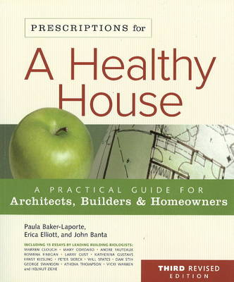 Prescriptions for a Healthy House: A Practical Guide for Architects, Builders and Home Owners (Paperback)