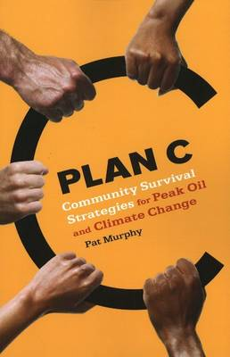 Plan C: Community Survival Strategies for Peak Oil and Climate Change (Paperback)