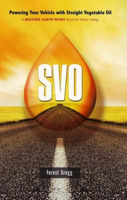SVO: Powering Your Vehicle With Straight Vegetable Oil (Paperback)
