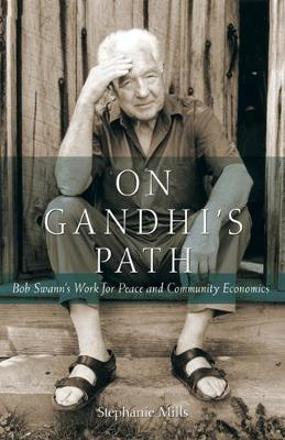 On Gandhi's Path: Bob Swann's Work for Peace and Community Economics (Paperback)