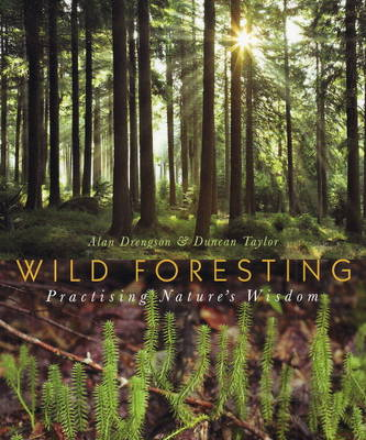 Wild Foresting: Practicing Nature's Wisdom (Paperback)