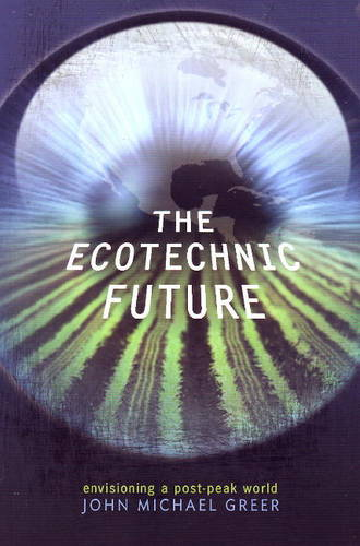 The Ecotechnic Future: Envisioning a Post-Peak World (Paperback)