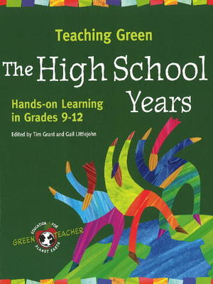 Teaching Green - The High School Years: Hands-On Learning in Grades 9-12 - Green Teacher (Paperback)