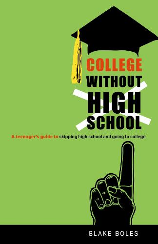 College Without High School: A Teenager's Guide to Skipping High School and Going to College (Paperback)