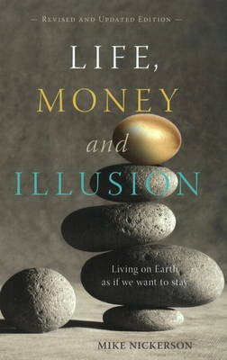 Life, Money and Illusion: Living on Earth as If We Want to Stay (Paperback)