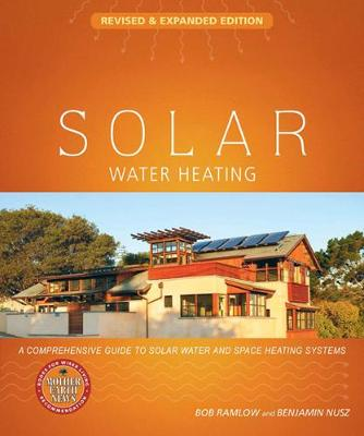 Solar Water Heating--Revised & Expanded Edition: A Comprehensive Guide to Solar Water and Space Heating Systems (Paperback)