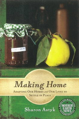 Making Home: Adapting Our Homes & Our Lives to Settle in Place (Paperback)